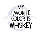 My Favorite Color is Whiskey ! ALL NEW DESIGN ARRIVALS!