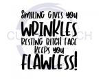 Smiling Gives You Wrinkles.Resting Bitch Face Keeps you Flawless ! ALL NEW DESIGN ARRIVALS!