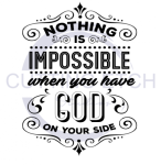 Nothing Is Impossible When You Have God on Your Side ! ALL NEW DESIGN ARRIVALS!