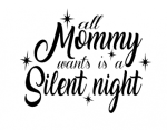 All Mommy Wants is a Silent Night ! ALL NEW DESIGN ARRIVALS!
