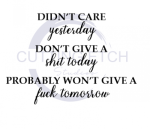 Didn't Care Yesterday Don't Give a Shit Today Probably Won't Give a Fuck  ! ALL NEW DESIGN ARRIVALS!