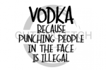 Vodka Because Punching People in the Face is Illegal Alcohol Designs