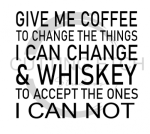Give Me Coffee to Change the Things I can and Whiskey to Accept Alcohol Designs