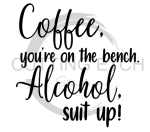 Coffee You're on the Bench Alcohol Designs