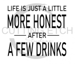 Life is Just a Little More Honest After a Few Drinks Alcohol Designs