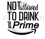 Not Allowed to Drink and Prime Alcohol Designs