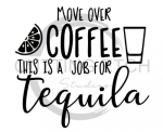 Move Over Coffee This is a Job for Tequila Alcohol Designs