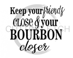 Keep Your Friends Close and Your Bourbon Closer Alcohol Designs