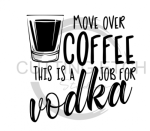 Move Over Coffee This is a Job for Vodka Alcohol Designs