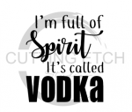 I'm Full of Spirit It's Called Vodka Alcohol Designs
