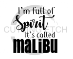 I'm Full of Spirit It's Call Malibu Alcohol Designs