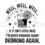 Well Well Well, If it isn't Miss I'm Never Drinking Again Drinking Again Alcohol Designs
