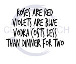 Roses are Red Violets are Blue Vodka Costs Less Than Dinner for Two Alcohol Designs