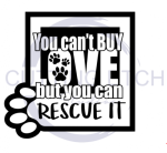 You Can't Buy Love But You Can Rescue It Animal Designs