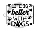 Life is Better with Dogs Animal Designs
