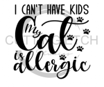 I Can't Have Kids My Cat is Allergic Animal Designs