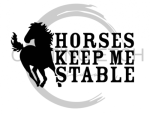 Horses Keep Me Stable Animal Designs
