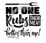 No One Rubs Their Meat Better Than Me BBQ Designs