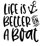 Life is Better on a Boat Boating Designs