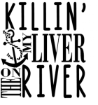 Killin My Liver on the River Boating Designs