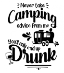 Never Take Camping Advice From Me Camping Designs