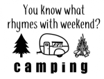 You Know What Rhymes with Weekend - Camping Camping Designs