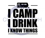 I Camp I Drink I Know Things Camping Designs
