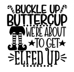 Buckle Up Buttercup. We're About to Get Elfed Up. Christmas Designs