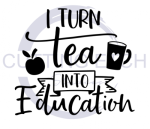I Turn Tea into Education Coffee Tea Designs