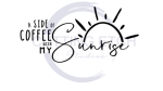 A Side of Coffee with My Sunrise Coffee Tea Designs