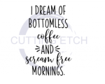 I Dream of Bottomless Coffee and Scream Free Mornings Coffee Tea Designs