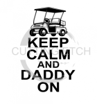 Keep Calm and Daddy On - Golf Cart Dad Designs