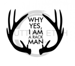 Why Yes I am a Rack Man Fishing and Hunting Designs