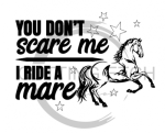 You Can't Scare Me I Ride a Mare Horse Designs