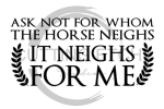 Ask Not for Whom the Horse Neighs Horse Designs