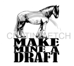Make Mine a Draft 1 Horse Designs