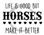 Life is Good But Horses Make it Better Horse Designs