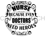 Nurse Because Even Doctors Need Heroes Medical Designs