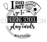 I Did Not go to Nursing School to Play Cards Medical Designs
