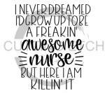 I Never Dreamed I'd Grow up to be a Freakin Awesome Nurse Medical Designs