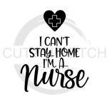I Can't Stay Home I'm a Nurse Medical Designs