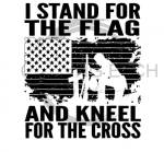 I Stand for the Flag and Kneel for the Cross Military Designs