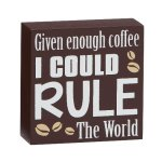 Given Enough Coffee I Could Rule Misc. Gift Awards