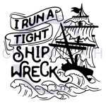 I Run a Tight Shipwreck  Mom Designs