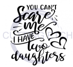 You Can't Scare Me I Have Two Daughters Mom Designs