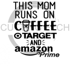 This Mom Runs on Coffee Target Amazon Mom Designs