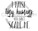 I Raise Tiny Humans You Can't Scare Me Mom Designs