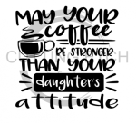 May Your Coffee be Stronger DAUGHTER Mom Designs
