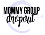 Mommy Group Dropout Mom Designs