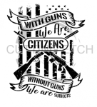 With Guns We are Citizens Patriotic Designs